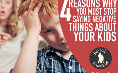 Four Reasons Why You Must Stop Saying Negative Things about Your Kids