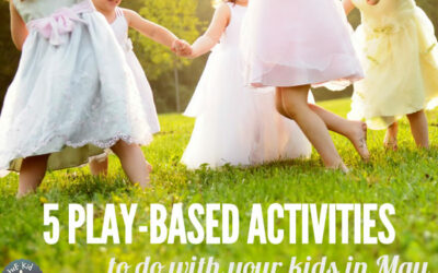 Five Play-Based Activities to Do with Your Kids in May