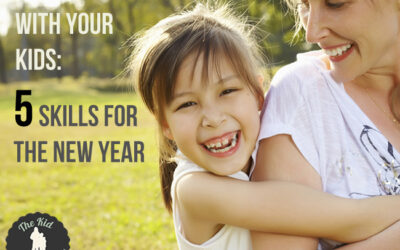 A New Relationship with Your Kids: 5 Skills for the New Year