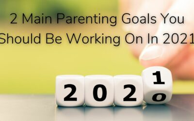 2 Main Parenting Goals You Should Be Working On In 2021