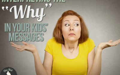 Interpreting the 'Why' in Your Kids' Messages
