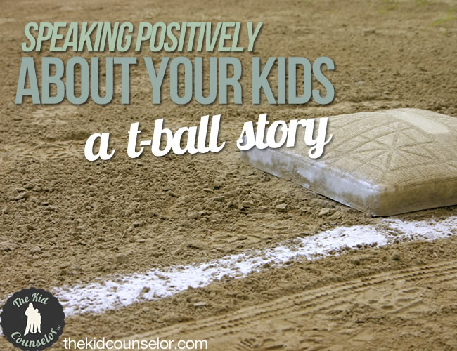 Speaking Positively About Your Kids: A T-Ball Story