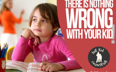 There is Nothing WRONG with Your Kid