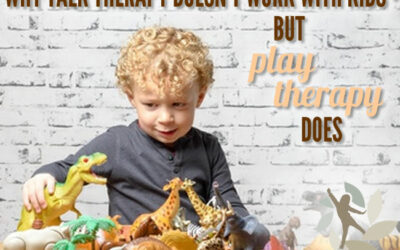 Why Talk Therapy Doesn't Work with Kids – But Play Therapy Does